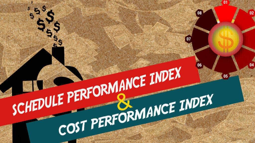 Schedule Performance Index (SPI) & Cost Performance Index