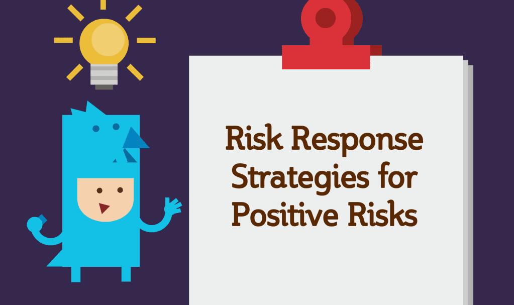 Risk Response Strategies for Positive Risks